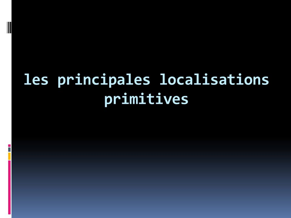 les principales localisations primitives