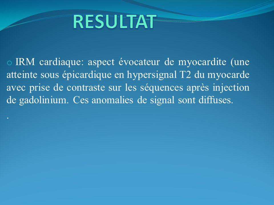 o IRM cardiaque: aspect évocateur de myocardite (une atteinte sous épicardique en hypersignal T2 du myocarde avec prise de contraste sur les séquences