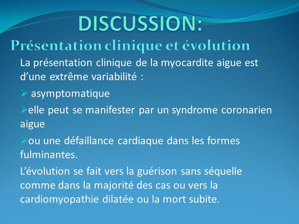 La présentation clinique de la myocardite aigue est dune extrême variabilité : asymptomatique elle peut se manifester par un syndrome coronarien aigue