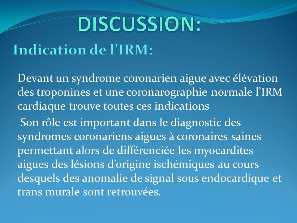 Devant un syndrome coronarien aigue avec élévation des troponines et une coronarographie normale lIRM cardiaque trouve toutes ces indications Son rôle