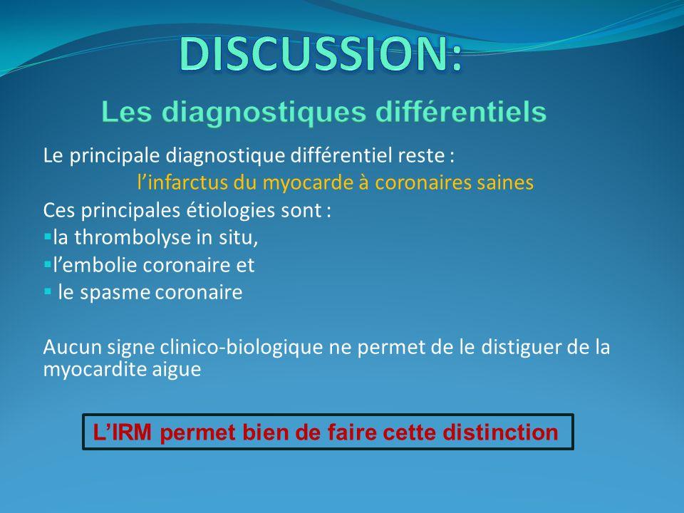 Le principale diagnostique différentiel reste : linfarctus du myocarde à coronaires saines Ces principales étiologies sont : la thrombolyse in situ, l