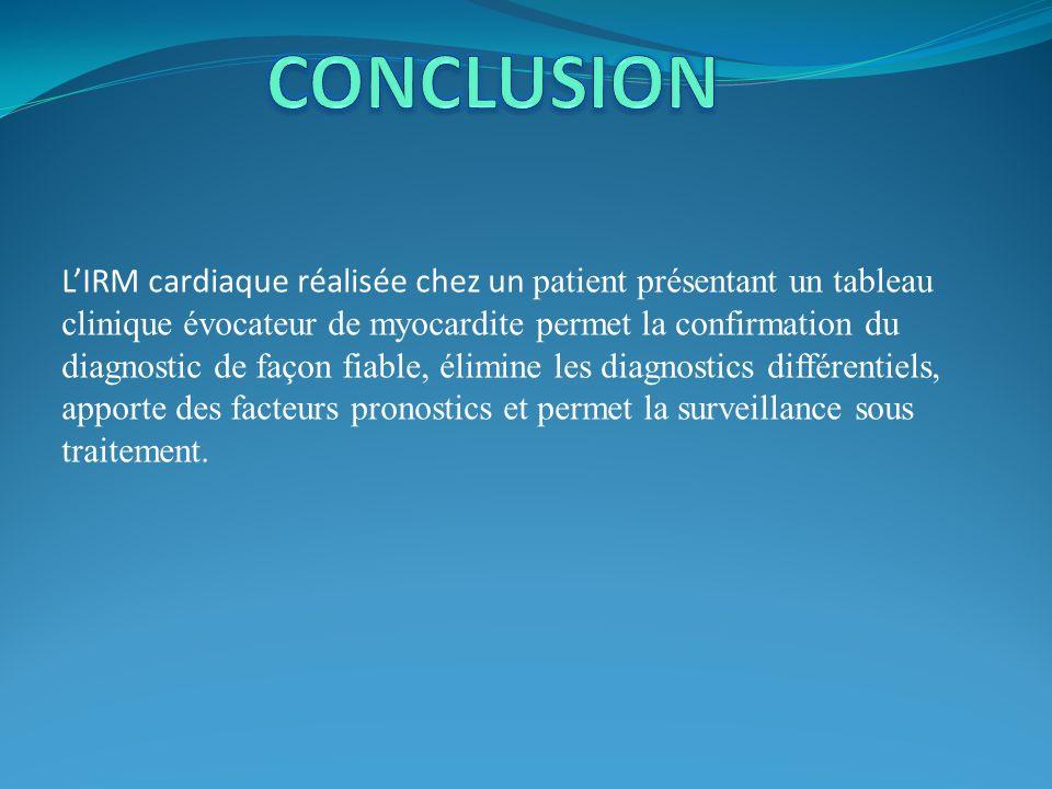 LIRM cardiaque réalisée chez un patient présentant un tableau clinique évocateur de myocardite permet la confirmation du diagnostic de façon fiable, é