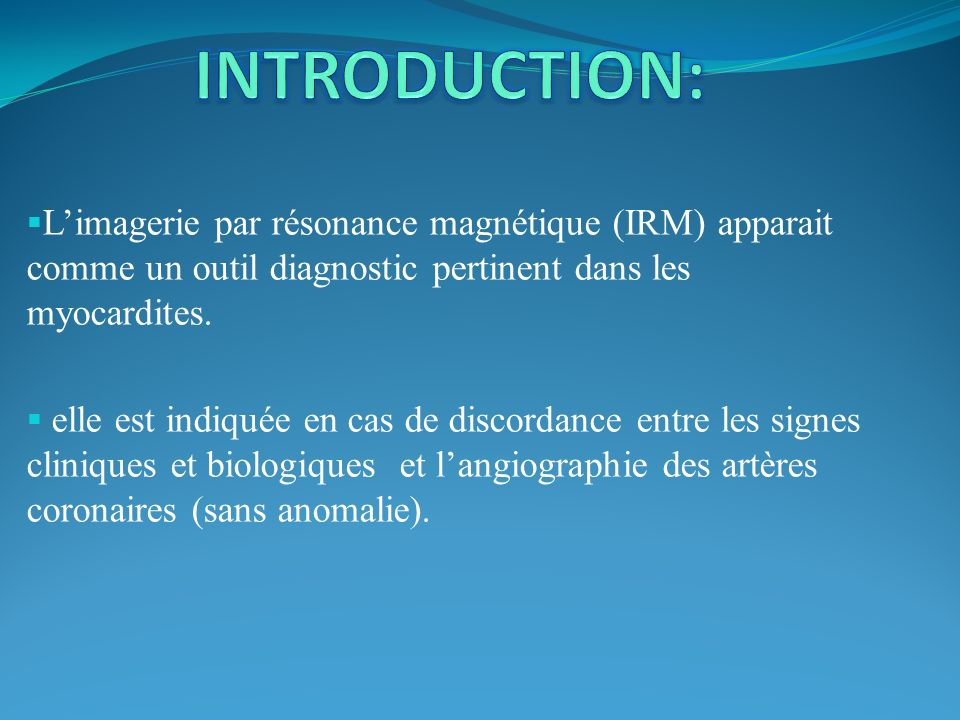 Limagerie par résonance magnétique (IRM) apparait comme un outil diagnostic pertinent dans les myocardites. elle est indiquée en cas de discordance en
