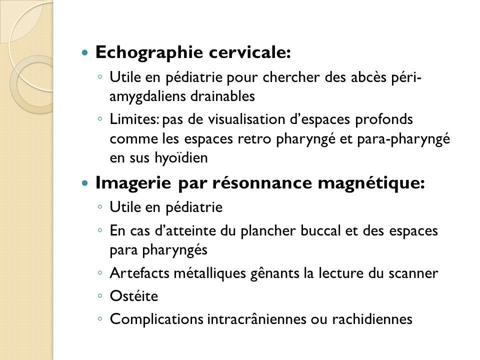 Echographie cervicale: Utile en pédiatrie pour chercher des abcès péri- amygdaliens drainables Limites: pas de visualisation despaces profonds comme l