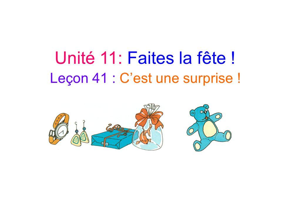 Unité 11: Faites la fête ! Leçon 41 : Cest une surprise !