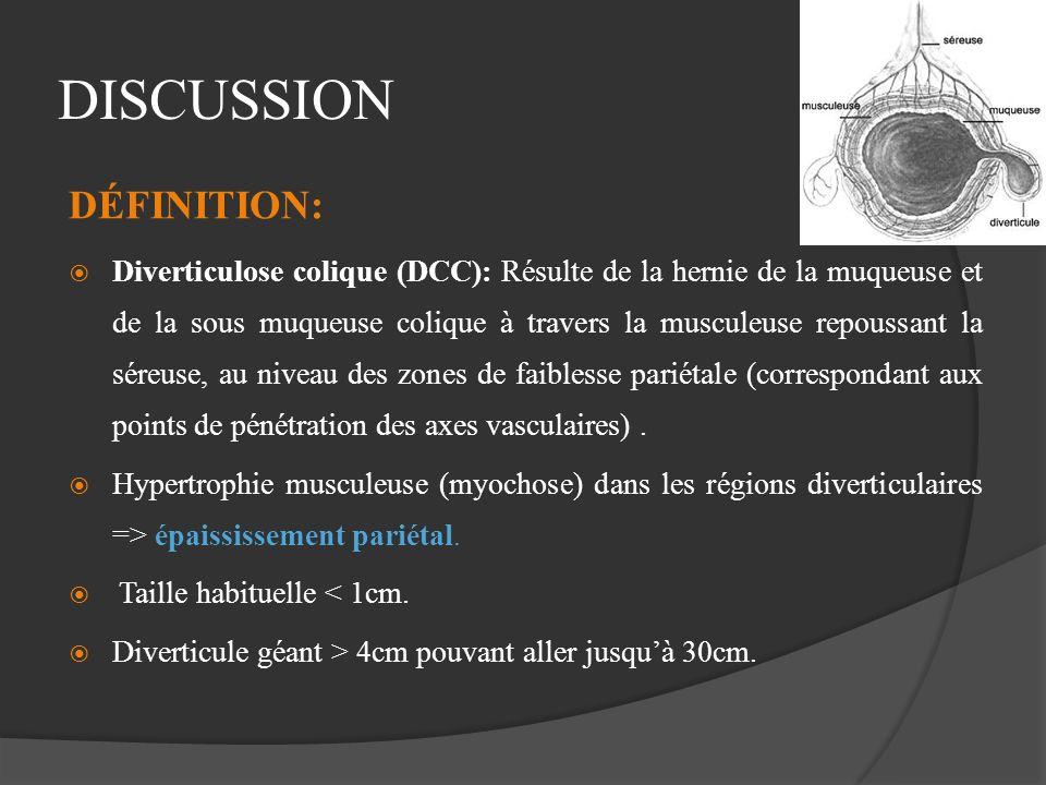 DISCUSSION DÉFINITION: Diverticulose colique (DCC): Résulte de la hernie de la muqueuse et de la sous muqueuse colique à travers la musculeuse repouss