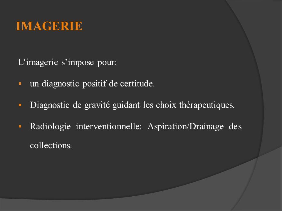 IMAGERIE Limagerie simpose pour: un diagnostic positif de certitude. Diagnostic de gravité guidant les choix thérapeutiques. Radiologie interventionne