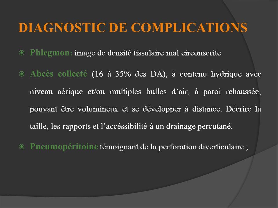 DIAGNOSTIC DE COMPLICATIONS Phlegmon : image de densité tissulaire mal circonscrite Abcès collecté (16 à 35% des DA), à contenu hydrique avec niveau a