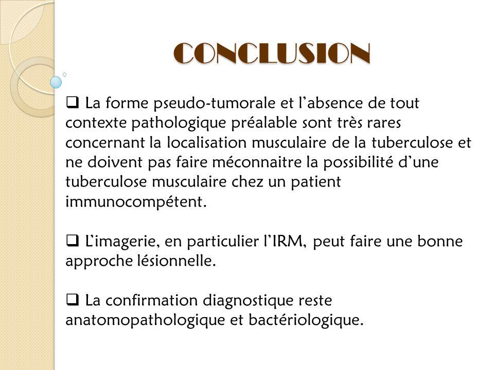 La forme pseudo-tumorale et labsence de tout contexte pathologique préalable sont très rares concernant la localisation musculaire de la tuberculose e
