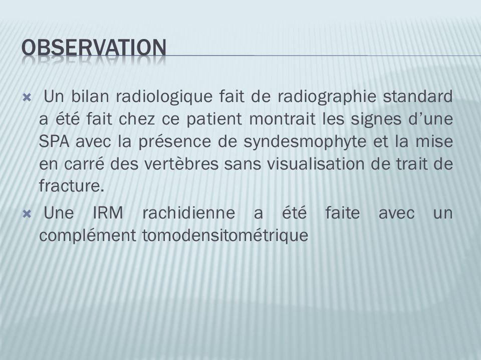 Un bilan radiologique fait de radiographie standard a été fait chez ce patient montrait les signes dune SPA avec la présence de syndesmophyte et la mi