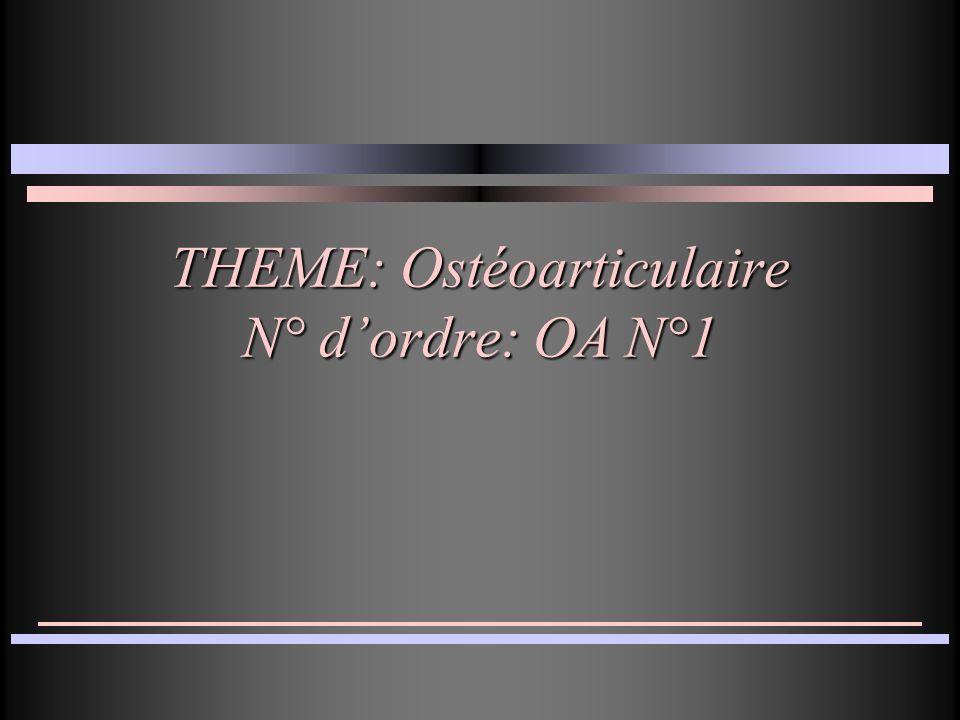 THEME: Ostéoarticulaire N° dordre: OA N°1