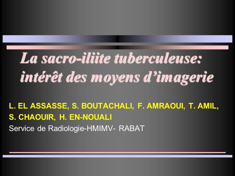 La sacro-iliite tuberculeuse: intérêt des moyens dimagerie La sacro-iliite tuberculeuse: intérêt des moyens dimagerie L. EL ASSASSE, S. BOUTACHALI, F.