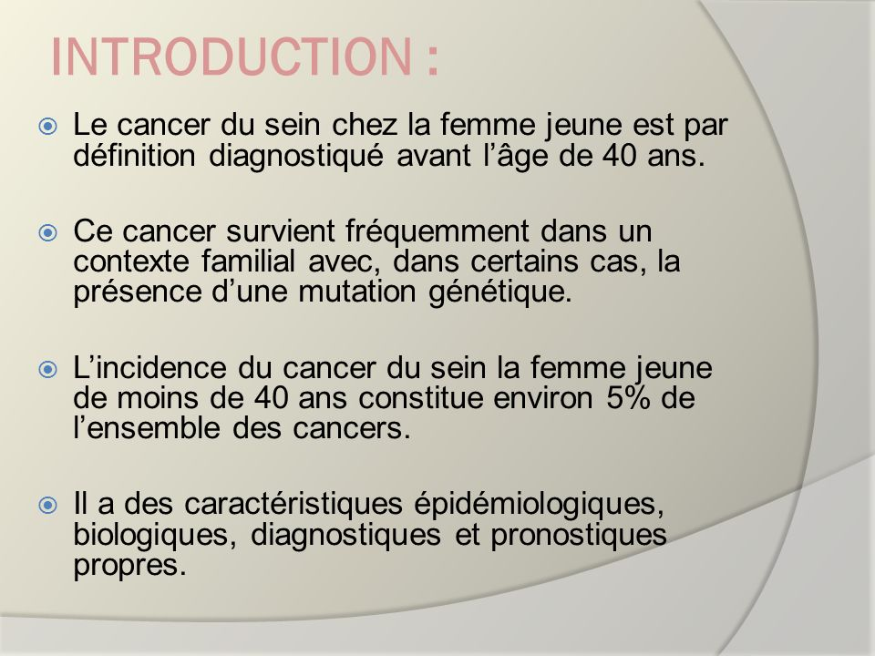INTRODUCTION : Le cancer du sein chez la femme jeune est par définition diagnostiqué avant lâge de 40 ans. Ce cancer survient fréquemment dans un cont