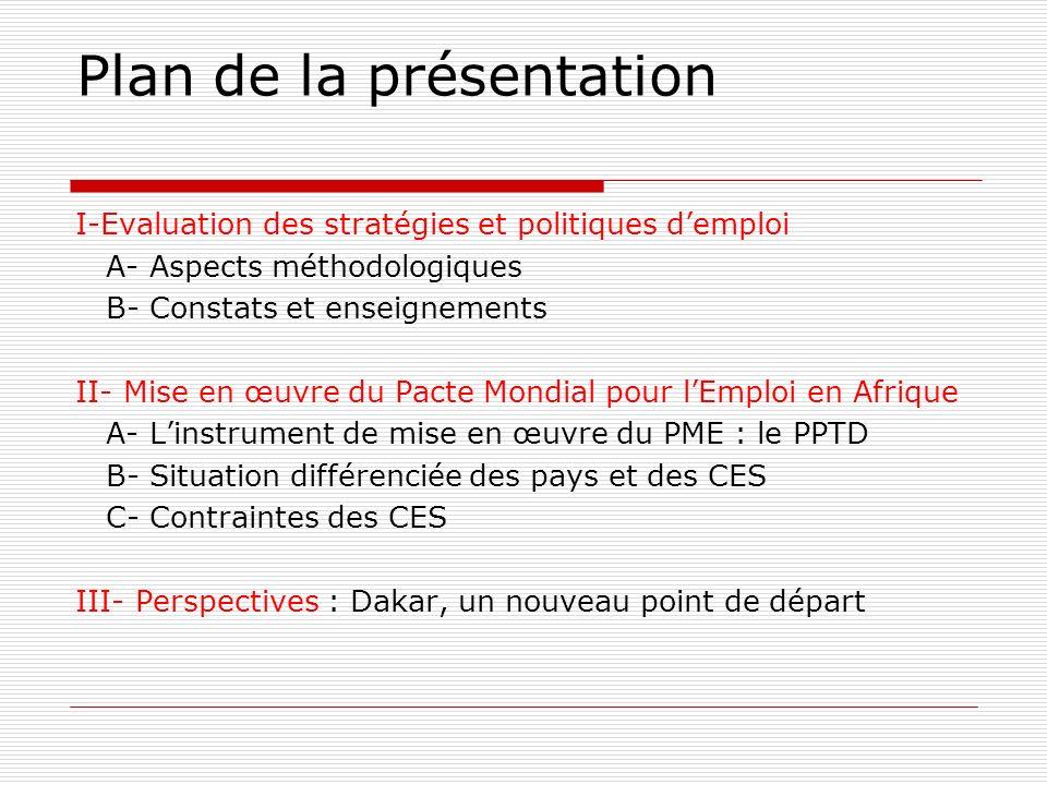 Plan de la présentation I-Evaluation des stratégies et politiques demploi A- Aspects méthodologiques B- Constats et enseignements II- Mise en œuvre du