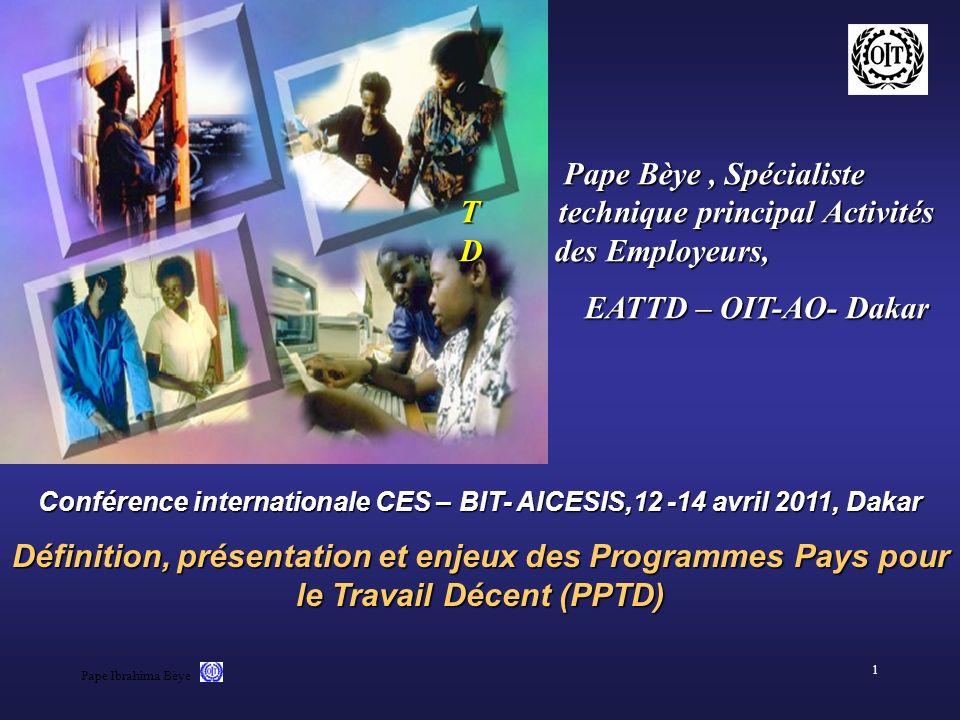 Pape Ibrahima Bèye 1 Conférence internationale CES – BIT- AICESIS,12 -14 avril 2011, Dakar Définition, présentation et enjeux des Programmes Pays pour