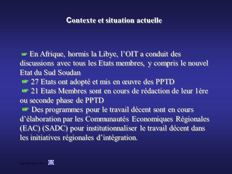 Pape Ibrahima Bèye C ontexte et situation actuelle En Afrique, hormis la Libye, lOIT a conduit des discussions avec tous les Etats membres, y compris
