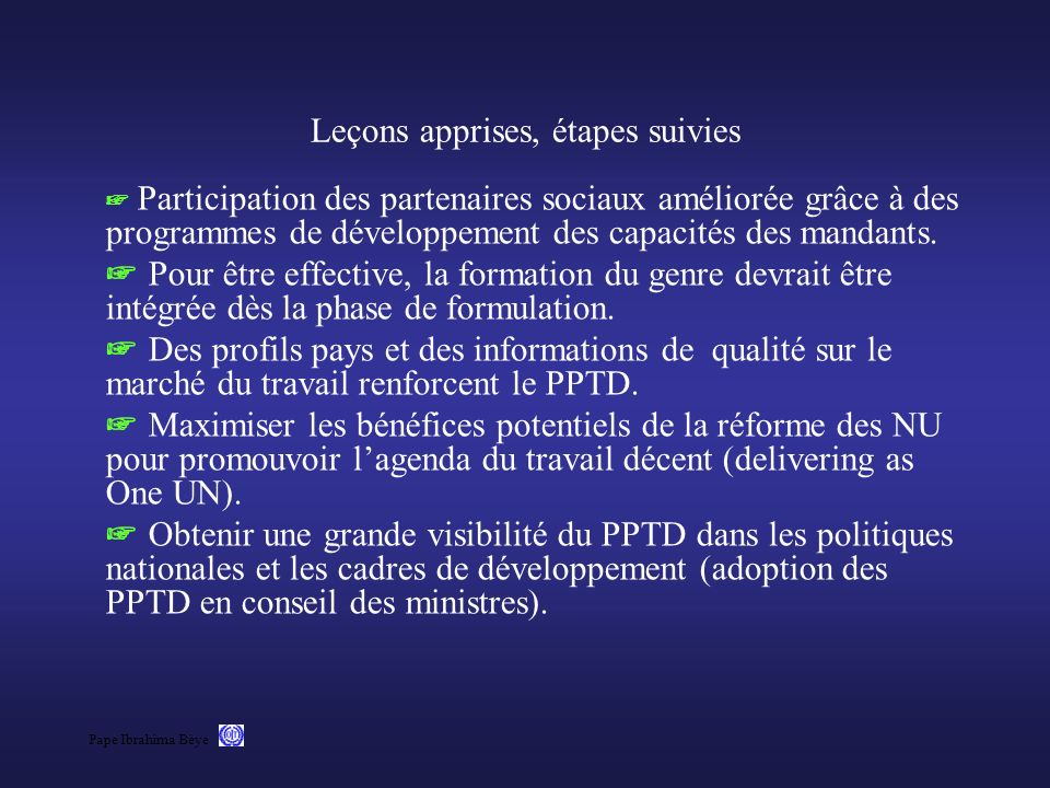 Pape Ibrahima Bèye Leçons apprises, étapes suivies Participation des partenaires sociaux améliorée grâce à des programmes de développement des capacit