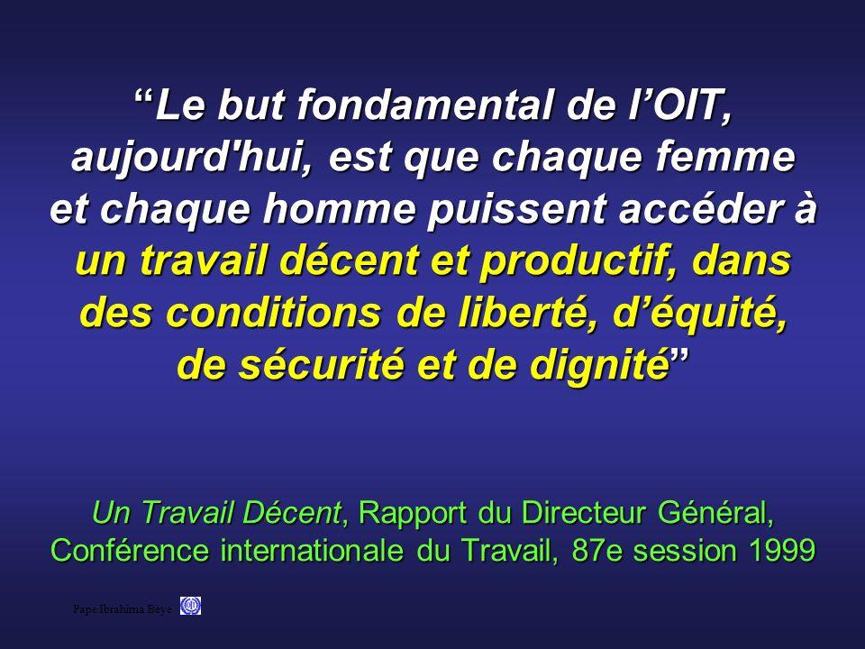 Pape Ibrahima Bèye Le but fondamental de lOIT, aujourd'hui, est que chaque femme et chaque homme puissent accéder à un travail décent et productif, da