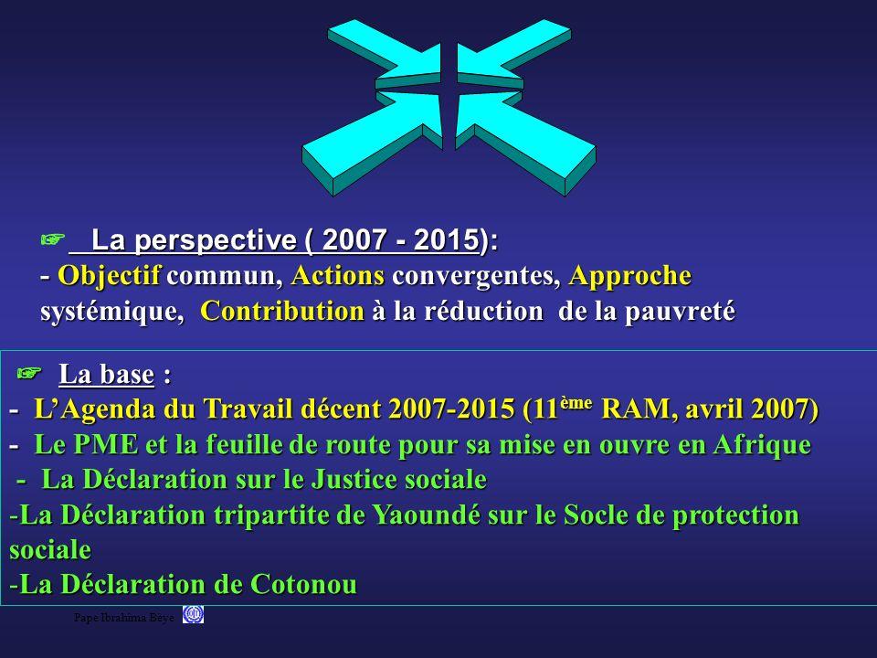 Pape Ibrahima Bèye La perspective ( 2007 - 2015): - Objectif commun, Actions convergentes, Approche systémique, Contribution à la réduction de la pauv