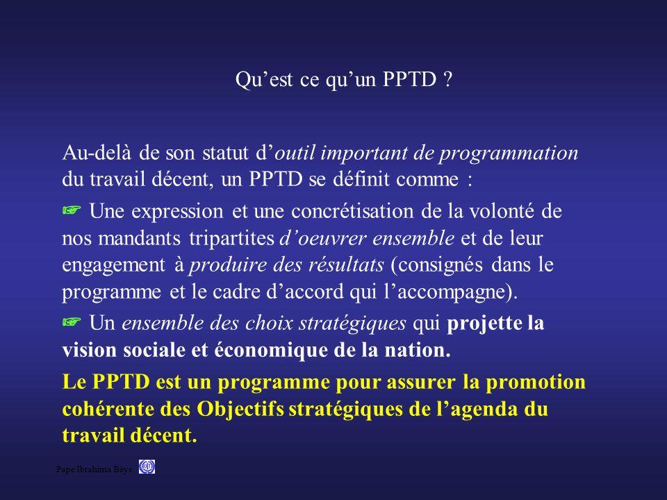 Pape Ibrahima Bèye Quest ce quun PPTD ? Au-delà de son statut doutil important de programmation du travail décent, un PPTD se définit comme : Une expr