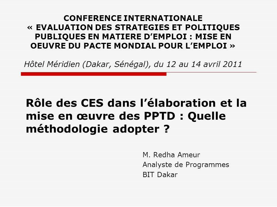 Rôle des CES dans lélaboration et la mise en œuvre des PPTD : Quelle méthodologie adopter ? M. Redha Ameur Analyste de Programmes BIT Dakar CONFERENCE