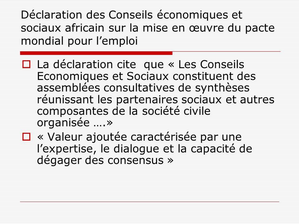 Déclaration des Conseils économiques et sociaux africain sur la mise en œuvre du pacte mondial pour lemploi La déclaration cite que « Les Conseils Eco