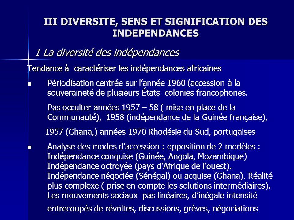 III DIVERSITE, SENS ET SIGNIFICATION DES INDEPENDANCES 1 La diversité des indépendances 1 La diversité des indépendances Tendance à caractériser les i