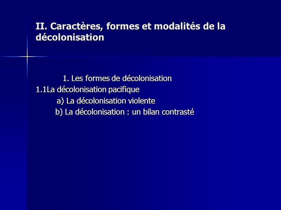 II. Caractères, formes et modalités de la décolonisation 1. Les formes de décolonisation 1. Les formes de décolonisation 1.1La décolonisation pacifiqu