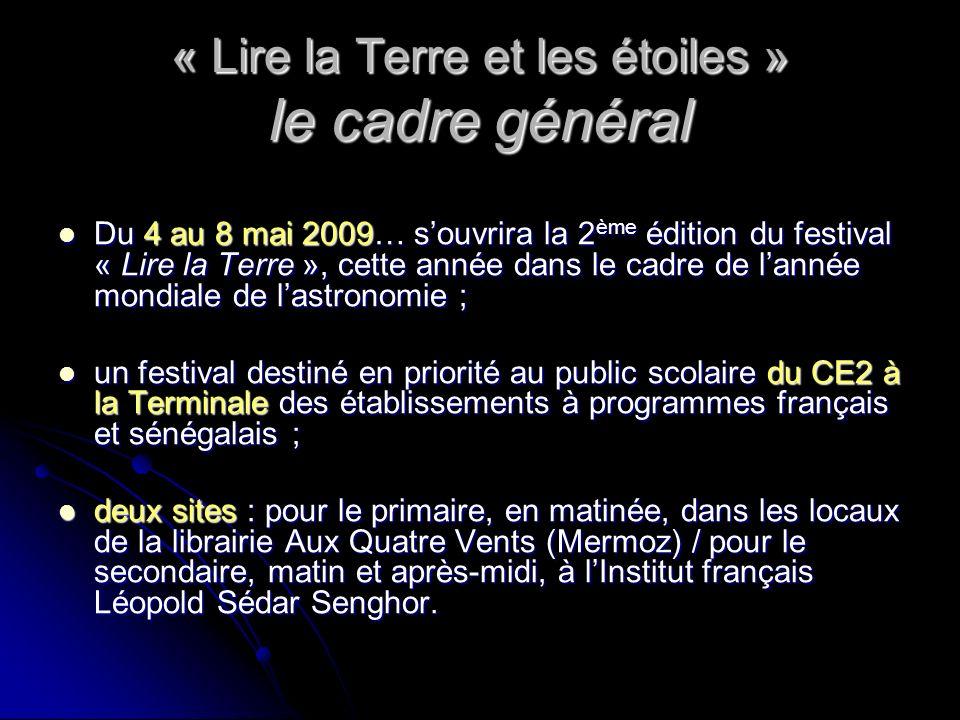 « Lire la Terre et les étoiles » le cadre général Du 4 au 8 mai 2009… souvrira la 2 ème édition du festival « Lire la Terre », cette année dans le cad