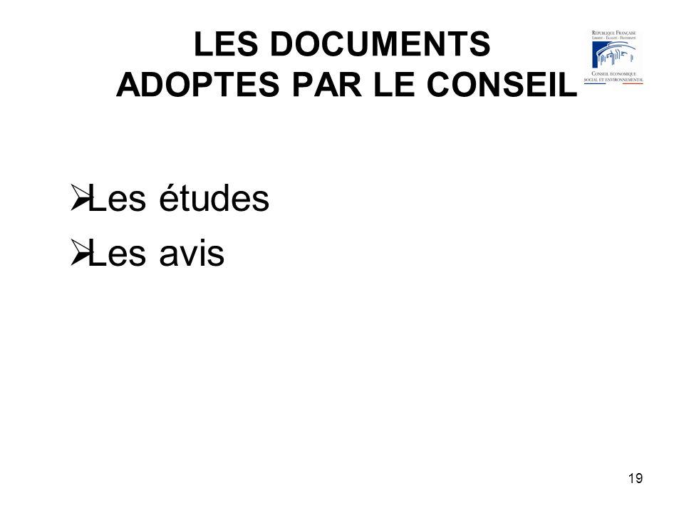 19 LES DOCUMENTS ADOPTES PAR LE CONSEIL Les études Les avis