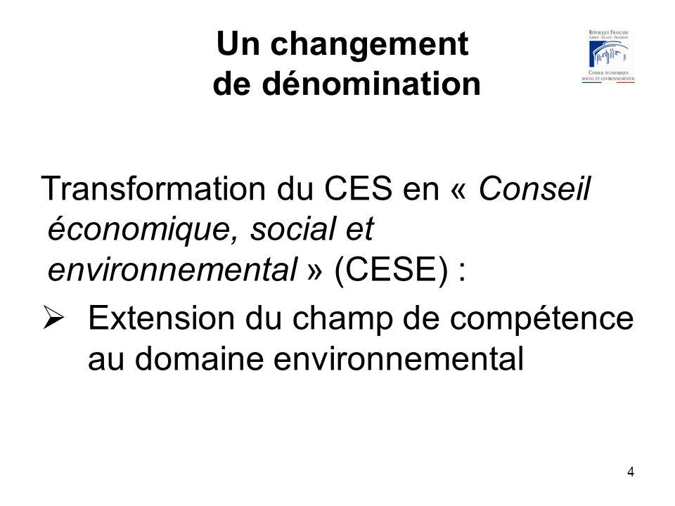 4 Un changement de dénomination Transformation du CES en « Conseil économique, social et environnemental » (CESE) : Extension du champ de compétence a