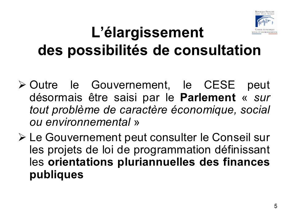 5 Lélargissement des possibilités de consultation Outre le Gouvernement, le CESE peut désormais être saisi par le Parlement « sur tout problème de car