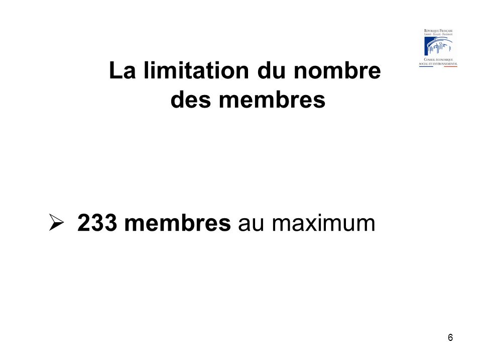 6 La limitation du nombre des membres 233 membres au maximum
