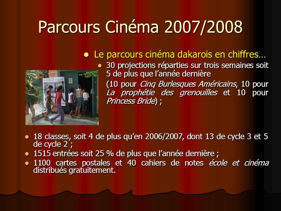 Parcours Cinéma 2007/2008 Pour la première fois, le parcours cinéma… à Banjul Pour la première fois, le parcours cinéma… à Banjul 1 projection de chacun des trois films ; 1 projection de chacun des trois films ; élèves des classes de cycle 3 et de cycle 2 ; élèves des classes de cycle 3 et de cycle 2 ; dossiers pédagogiques sur les trois films ; dossiers pédagogiques sur les trois films ; 100 cartes postales et 6 cahiers de notes école et cinéma + affiches des films.