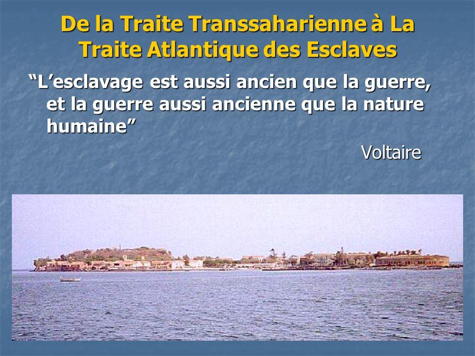 De la Traite Transsaharienne à La Traite Atlantique des Esclaves Lesclavage est aussi ancien que la guerre, et la guerre aussi ancienne que la nature