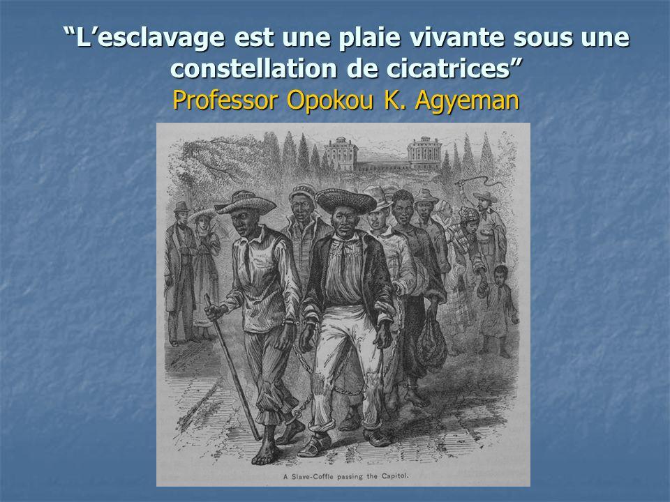 Lesclavage est une plaie vivante sous une constellation de cicatrices Professor Opokou K. Agyeman