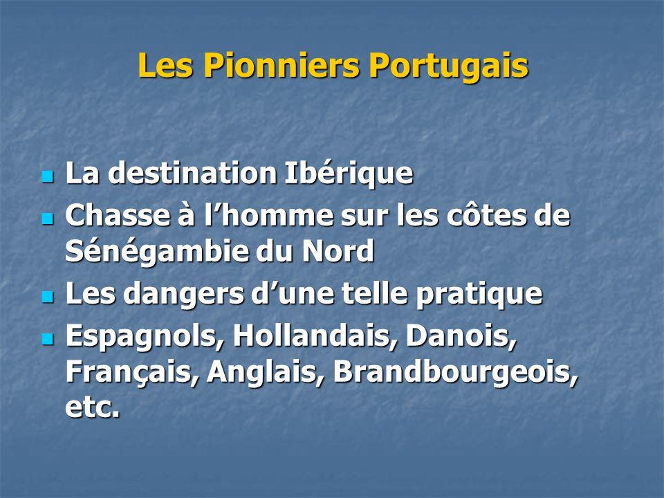 Les Pionniers Portugais La destination Ibérique La destination Ibérique Chasse à lhomme sur les côtes de Sénégambie du Nord Chasse à lhomme sur les cô