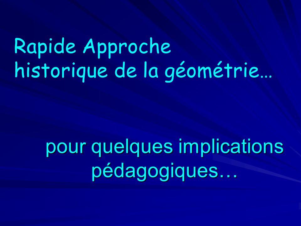 Rapide Approche historique de la géométrie… pour quelques implications pédagogiques…