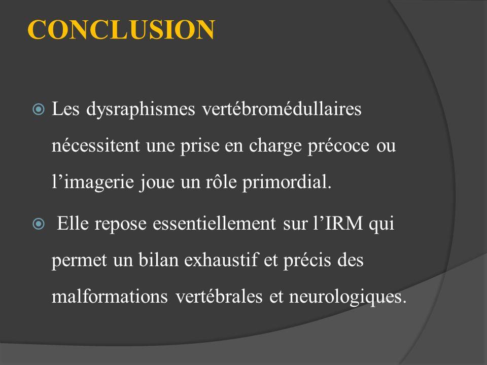 CONCLUSION Les dysraphismes vertébromédullaires nécessitent une prise en charge précoce ou limagerie joue un rôle primordial. Elle repose essentiellem