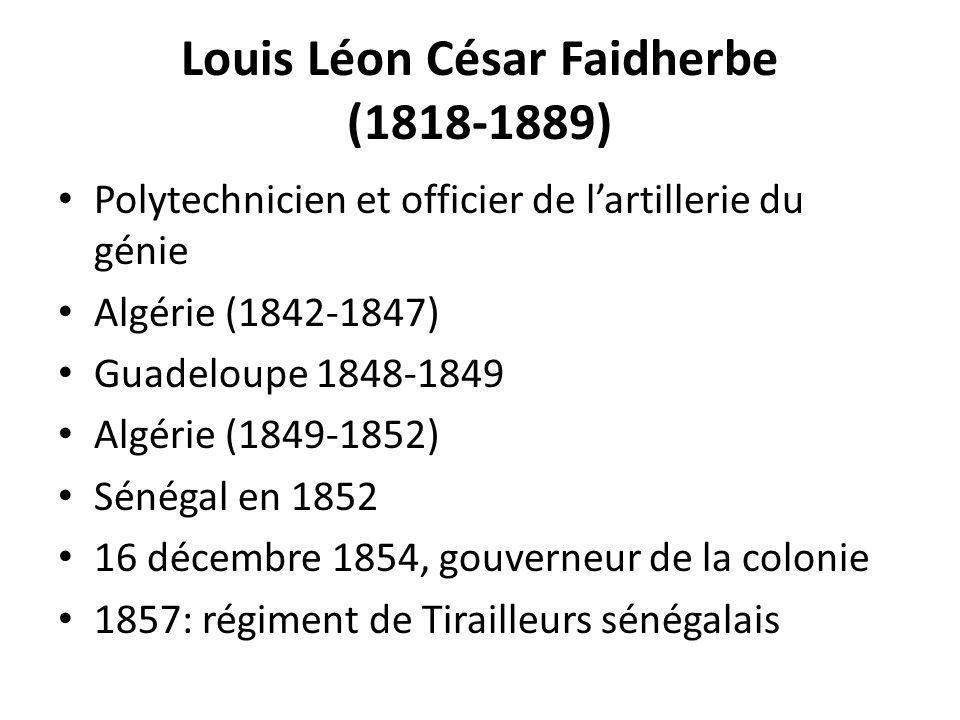 Louis Léon César Faidherbe (1818-1889) Polytechnicien et officier de lartillerie du génie Algérie (1842-1847) Guadeloupe 1848-1849 Algérie (1849-1852)