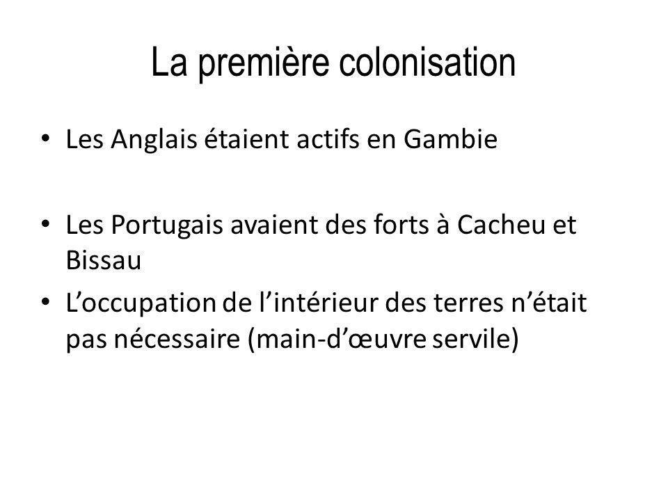 La première colonisation Les Anglais étaient actifs en Gambie Les Portugais avaient des forts à Cacheu et Bissau Loccupation de lintérieur des terres