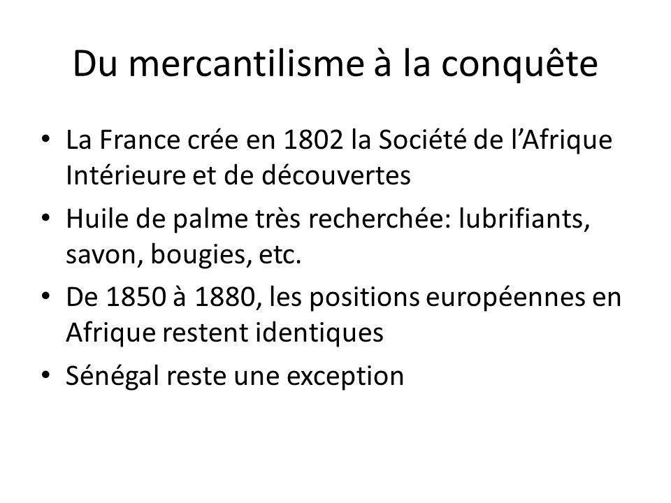 Du mercantilisme à la conquête La France crée en 1802 la Société de lAfrique Intérieure et de découvertes Huile de palme très recherchée: lubrifiants,