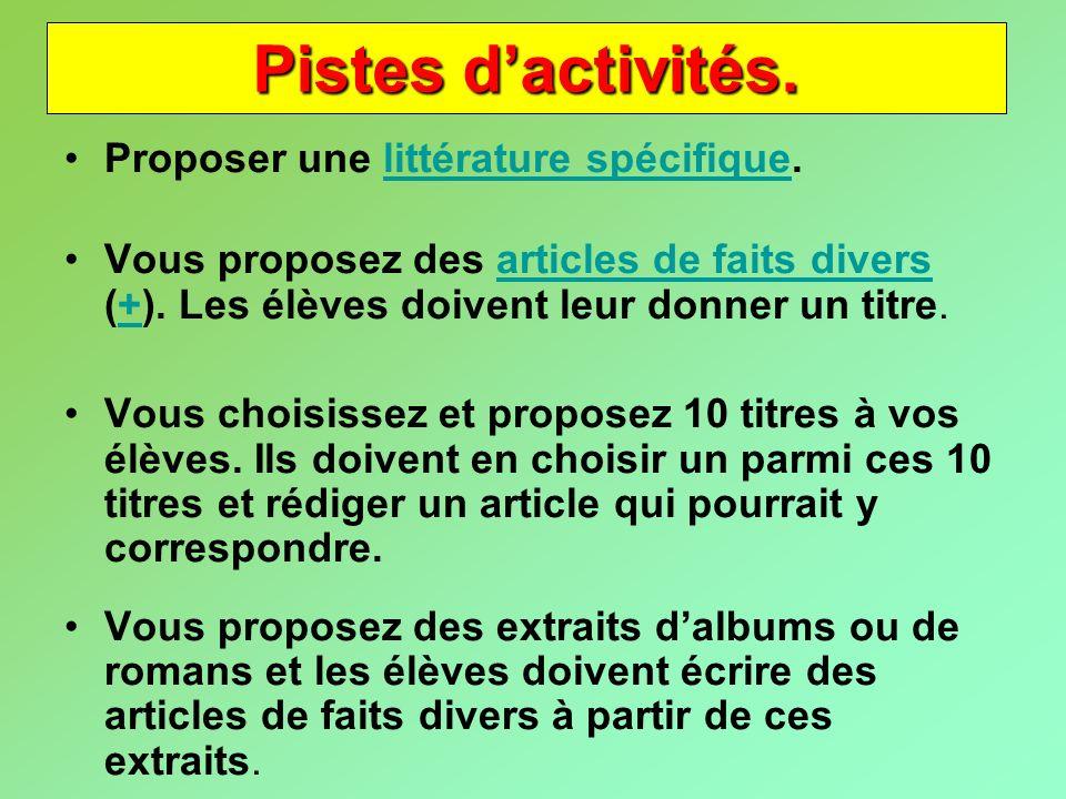 Pistes dactivités. Proposer une littérature spécifique.littérature spécifique Vous proposez des articles de faits divers (+). Les élèves doivent leur