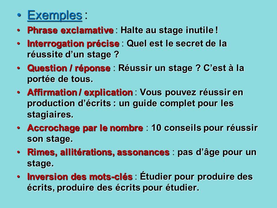 ExemplesExemples : Phrase exclamative Halte au stage inutile !Phrase exclamative : Halte au stage inutile ! Interrogation précise Quel est le secret d