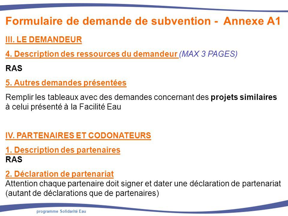 programme Solidarité Eau III. LE DEMANDEUR 4. Description des ressources du demandeur (MAX 3 PAGES) RAS 5. Autres demandes présentées Remplir les tabl