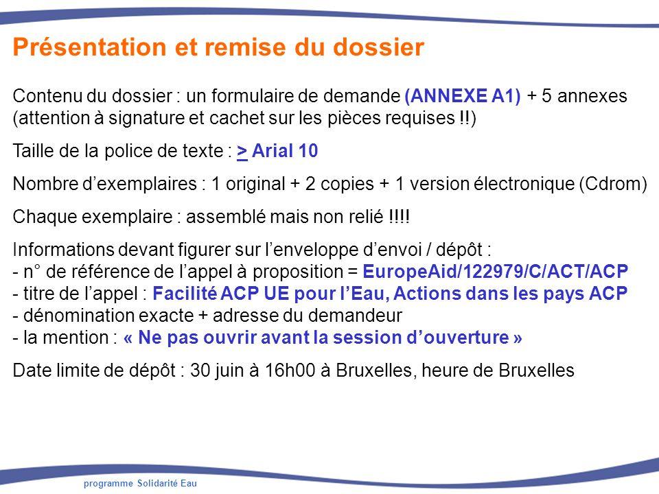 programme Solidarité Eau Présentation et remise du dossier Contenu du dossier : un formulaire de demande (ANNEXE A1) + 5 annexes (attention à signatur