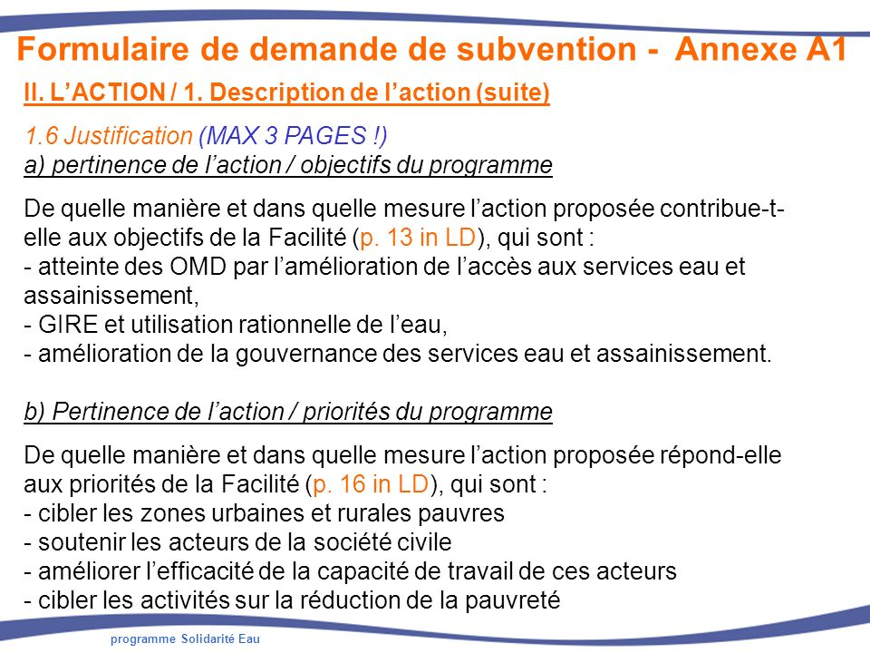 programme Solidarité Eau II. LACTION / 1. Description de laction (suite) 1.6 Justification (MAX 3 PAGES !) a) pertinence de laction / objectifs du pro