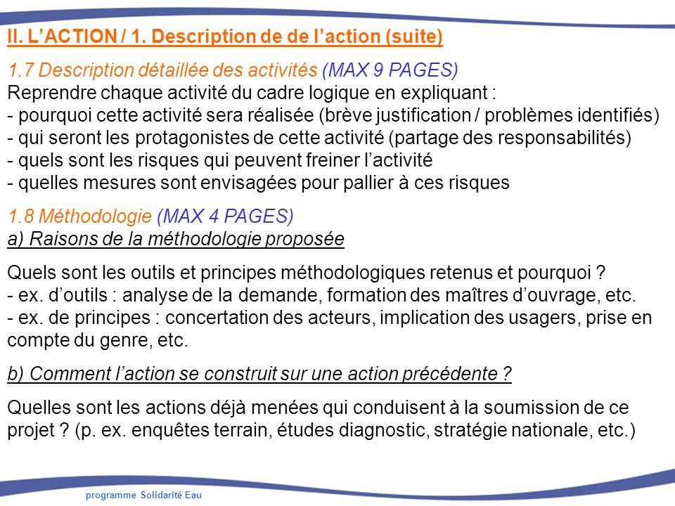 programme Solidarité Eau II. LACTION / 1. Description de de laction (suite) 1.7 Description détaillée des activités (MAX 9 PAGES) Reprendre chaque act