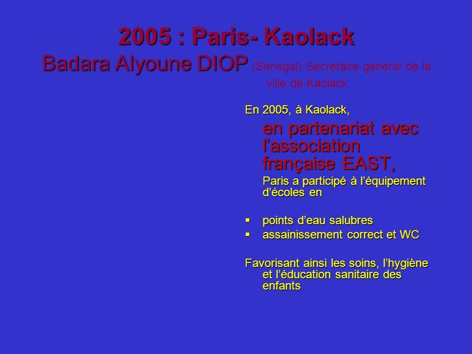 2005 : Paris- Kaolack Badara Alyoune DIOP 2005 : Paris- Kaolack Badara Alyoune DIOP (Sénégal) Secrétaire général de la ville de Kaolack En 2005, à Kao