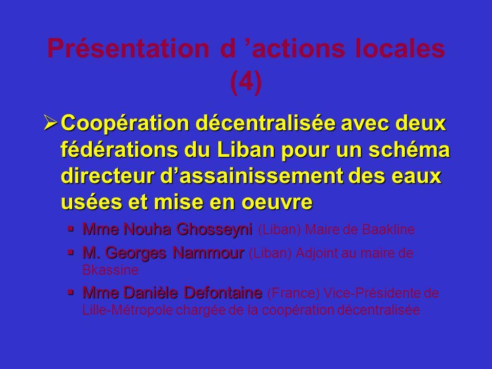 Présentation d actions locales (4) Coopération décentralisée avec deux fédérations du Liban pour un schéma directeur dassainissement des eaux usées et